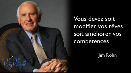 """""""Vous devez soit modifier vos rêves soit améliorez vos compétences."""" Jim Rohn chez wizworld"""