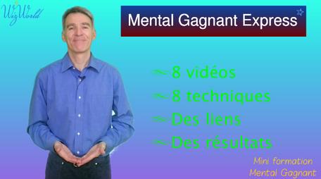 """Mental Gagnant Express: 8 vidéos, 8 techniques, des liens, des résultats, pour programmer votre GPS mental sur """"Réussite"""""""