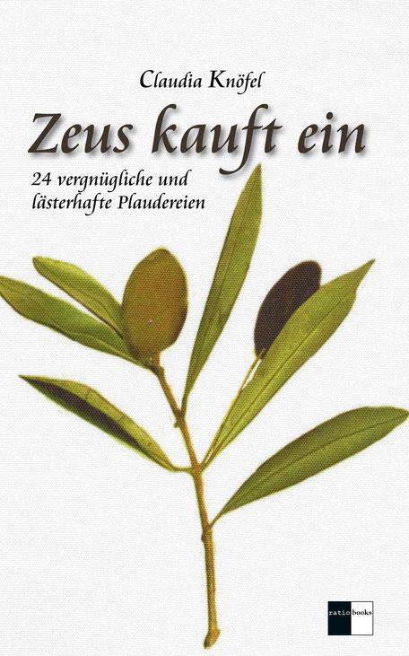 """Buchtitel mit Olivenzweig """"Zeus kauft ein - 24 vergnügliche und lästerhafte Plaudereien"""" von Claudia Knöfel"""