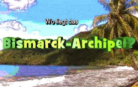 Das Bismarck-Archipel. Papua-Neuguinea. Kaiser-Wilhelms-Land.