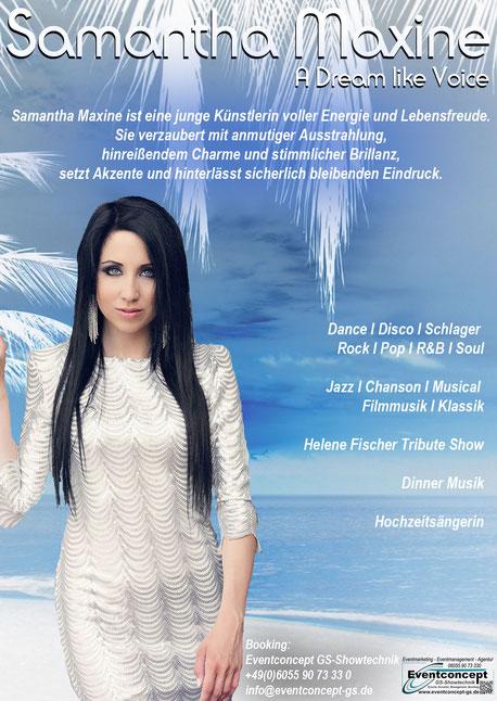 Samantha Maxine ist professionelle Sängerin, staatlich anerkannte Musicaldarstellerin, ausgebildete Schauspielerin, Entertainerin, Event-Moderatorin und DJane.  Ihr musikalischer Werdegang begann im zarten Alter von sieben Jahren mit klassischem Gitarrenu