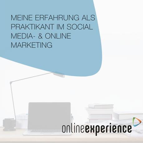Meine Erfahrung als Praktikant im Social Media - & Online Marketing
