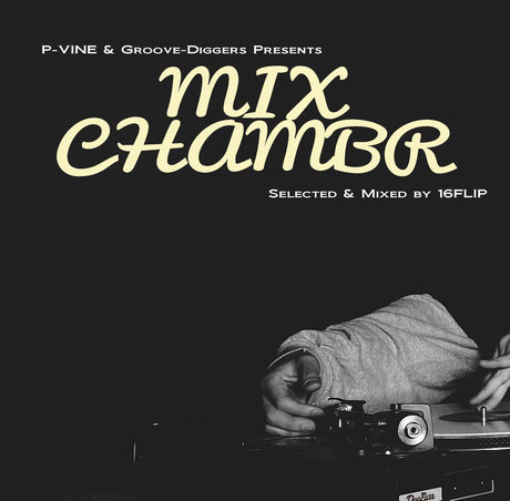 16FLIP - P-VINE & Groove-Diggers Presents MIXCHAMBR : Selected & Mixed by 16FLIP