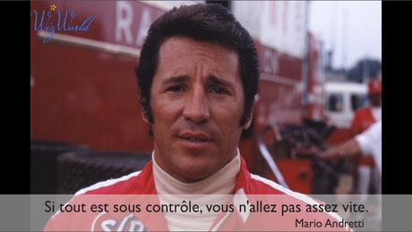 """""""Si tout est sous contrôle, vous n'allez pas assez vite."""" Mario Andretti"""