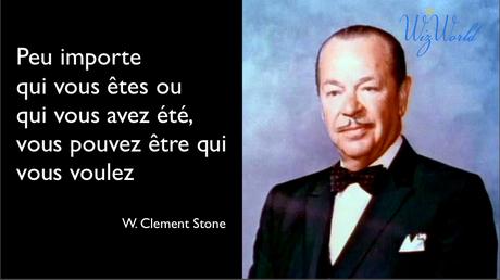 Peu importe qui vous êtes ou qui vous avez été; vous pouvez être qui vous voulez: W. Clement Stone (Author)
