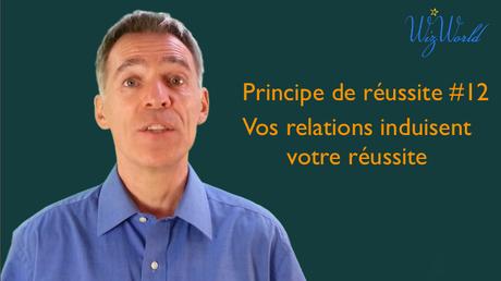 Principe de réussite #12 wizworld, vos relations induisent votre réussite
