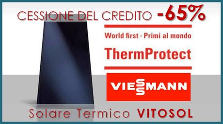 SOLARE TERMICO CON CESSIONE DEL CREDITO VIESSMANN VITOSOL
