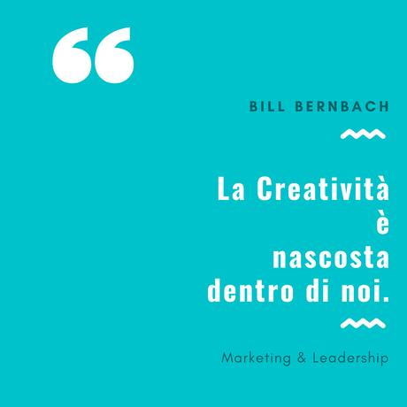 La creatività è nascosta dentro di noi - la pubblicità creativa - Bill Bernbach
