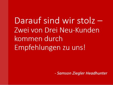 Bei Samson Ziegler Headhunter sind zwei von drei Neukunden - Empfehlungskunden! - Personalberatung mit Garantie!