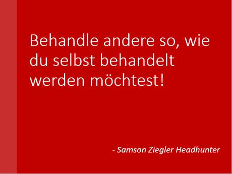 SZH+ Samson Ziegler - ethisches Motto  - Behandle andere so, wie du selbst behandelt werden möchtest!