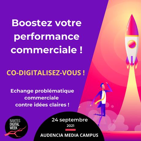 Boostez votre performance commerciale. Co-digitalisez-vous ! Echange problématique commerciale contre idées claires ! 24 septembre 2021. Audencia Media Campus.
