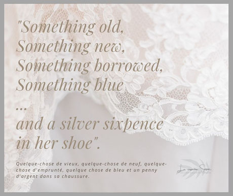 Something old, something new, something borrowed, something blue and a sylver sixpence in her shoe : traditions du mariage par La cinquieme saison.