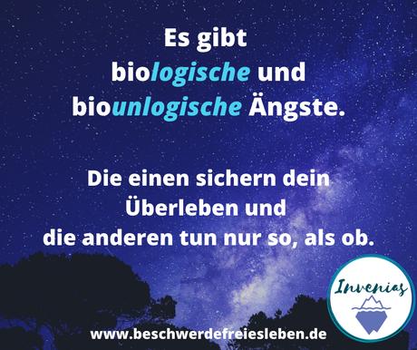 Biologische und biounlogische Ängste.