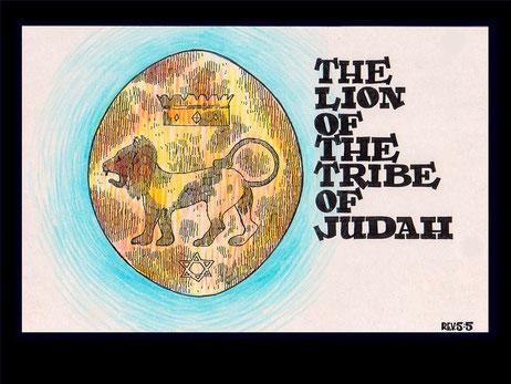 Jésus est le lion de la tribu de Juda. Apocalypse 5 :5 : «  Alors l'un des anciens me dit: «Ne pleure pas, car le lion de la tribu de Juda, le rejeton de la racine de David, a vaincu pour ouvrir le livre et ses sept sceaux »