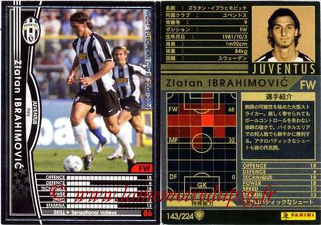 N° 143 - Zlatan IBRAHIMOVIC (2004-05, Juventus Turin, ITA > 2012-??, PSG)