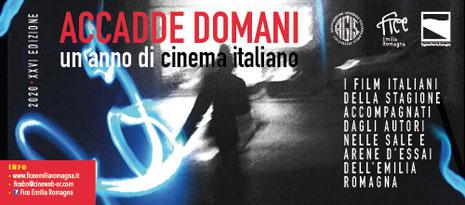 Accadde Domani  2020  XXVI edizione     Rassegna estiva dedicata al cinema italiano.  L'iniziativa, riservata alle sale Fice della regione, è riconosciuta dal progetto Cinema di Qualità promosso da Agis Emilia Romagna     luglio agosto 2020