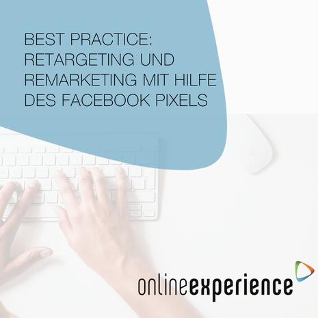 Best Practice: Retargeting und Remarketing mit Hilfe des Facebook Pixels