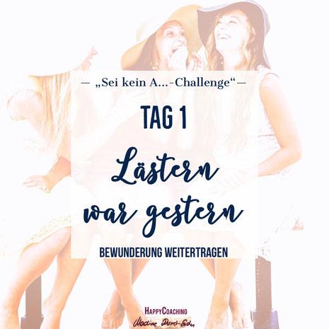 """""""Sei kein A...""""-Challenge. Tag 1: Lästern war gestern"""
