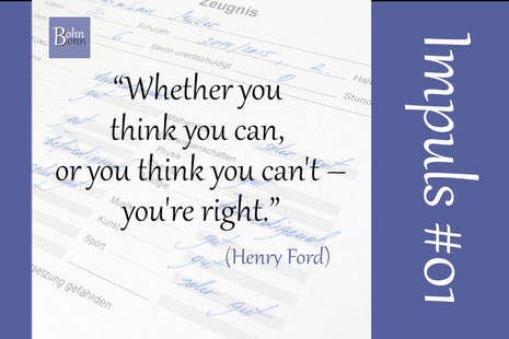 """""""Whether you think you can, or you think you can't - you're right."""" (Henry Ford)"""