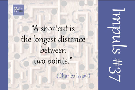 """""""A shortcut is the longest distance between two points."""" (Charles Issawi)"""