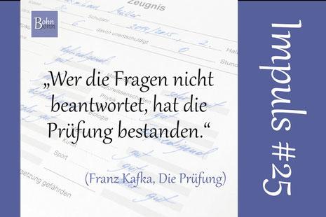 """""""Wer die Fragen nicht beantwortet, hat die Prüfung bestanden."""" (Franz Kafka)"""