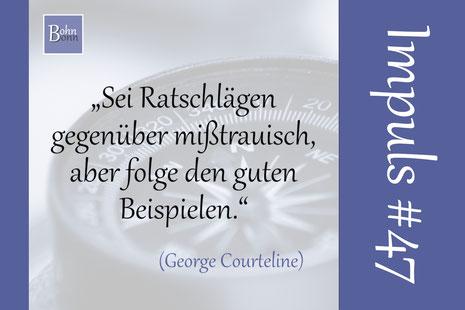 """""""Sei Ratschlägen gegenüber mißtrauisch, aber folge den guten Beispielen."""" (George Courteline)"""