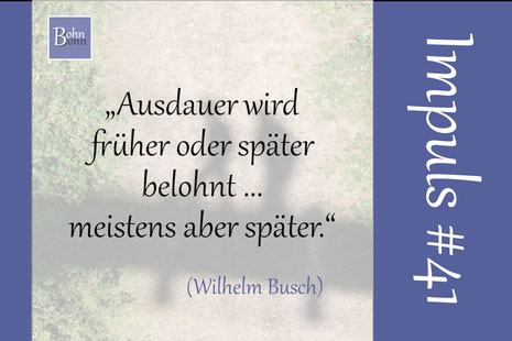 """""""Ausdauer wird früher oder später belohnt - meistens aber später."""" (Wilhelm Busch)"""