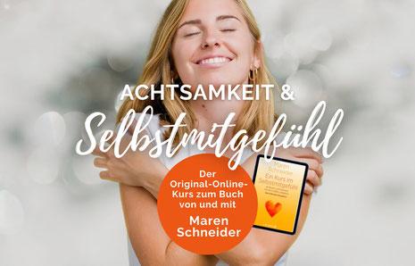 Achtsamkeit & Selbstmitgefühl Maren Schneider 8 Wochen Online Kurs Erlebe die wohltuende Kraft achtsamen Selbstmitgefühls