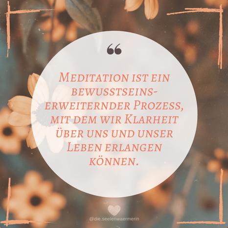 Meditation ist ein bewusstseins-erweiternder Prozess, mit dem wir Klarheit über uns und unser Leben erlangen können.