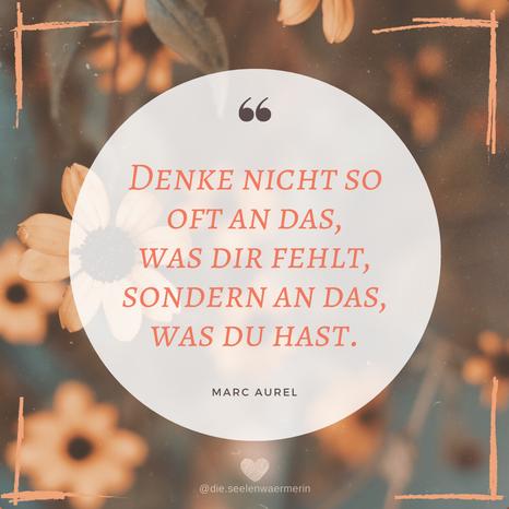 """""""Denke nicht so oft an das, was dir fehlt, sondern an das, was du hast."""" Zitat von Marc Aurel, Dankbarkeit, Positive Psychologie"""
