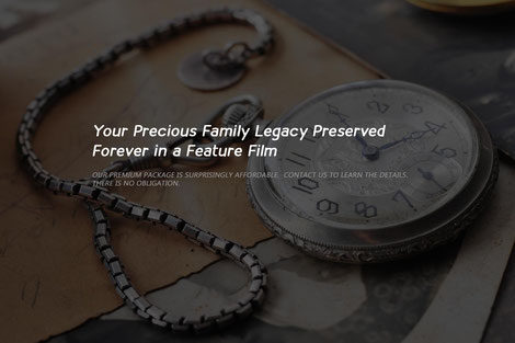 Preserve your Family Legacy in a Feature Film -- Our Premium Pkg is Surprisingly Affordable