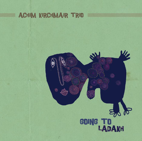 "Achim Kirchmair Trio "" Going to Ladakh"""