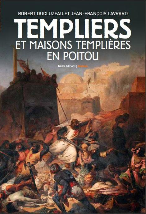 """Première de couverture du livre """" Templiers et maisons templières en Poitou """" de Robert Ducluzeau et Jean François Lavrard - Geste éditions 2013"""