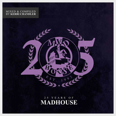 25 Years Of Madhouse | Kerri Chandler