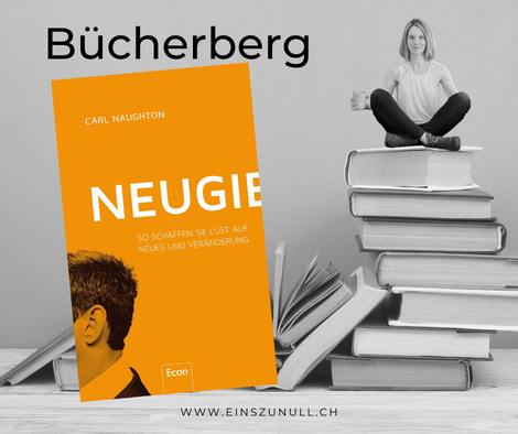 Carl Naughton (2018): Neugier – So schaffen Sie Lust auf Neues und Veränderung.