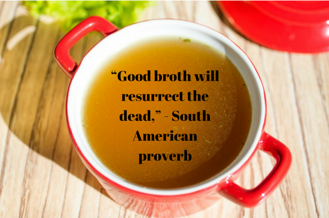"A South American proverb that writes ""good broth will resurrect the dead"""