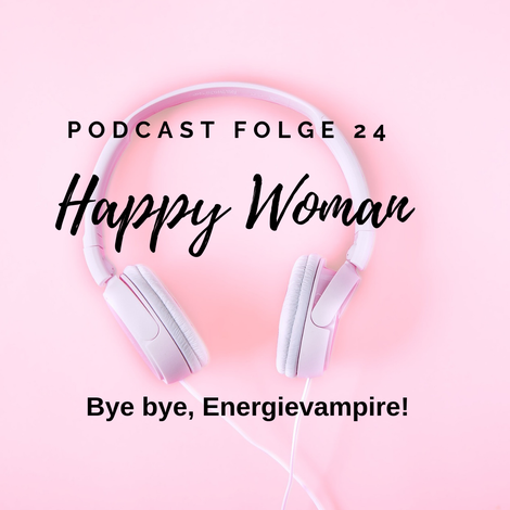 Podcast für Frauen , Energievampire, Grenzen setzen