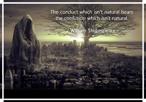 The conduct which isn't natural bears the confusion which isn't natural. William Shakespeare
