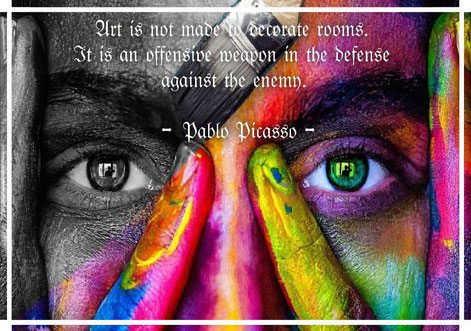 Art is not made to decorate rooms. It is an offensive weapon in the defense against the enemy. -Picasso-