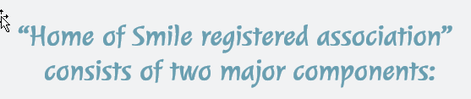 """""""Home of Smile registered association""""  consists of two major components:"""