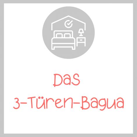 Das 3-Türen-Bagua als Bagua-Analyse-Tool: besonders toll fürs Entrümpeln und anschließende Neu-Harmonisieren!