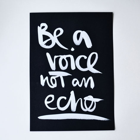 "handgeschriebenes Original ""be a voice not an echo"""