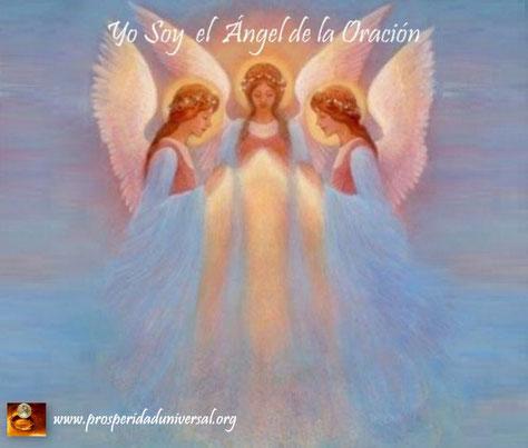 ÁNGELES DE LA LUZ DIVINA II - YO SOY EL ÁNGEL DE LA ORACIÓN - PROSPERIDAD UNIVERSAL - www.prosperidaduniversal.org