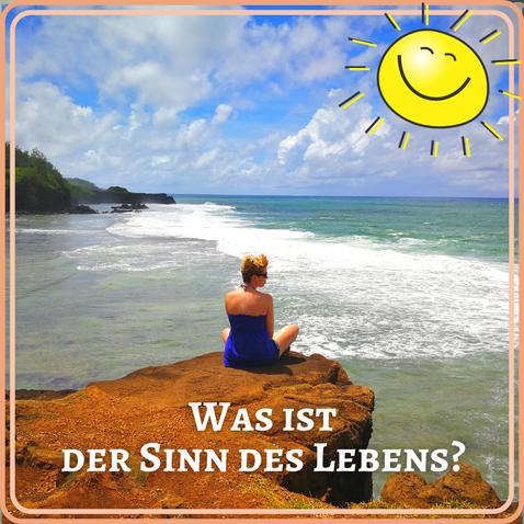 Was ist der Sinn des Lebens? Blog-Artikel von Lebensfreude-Trainerin Sabrina Sierks