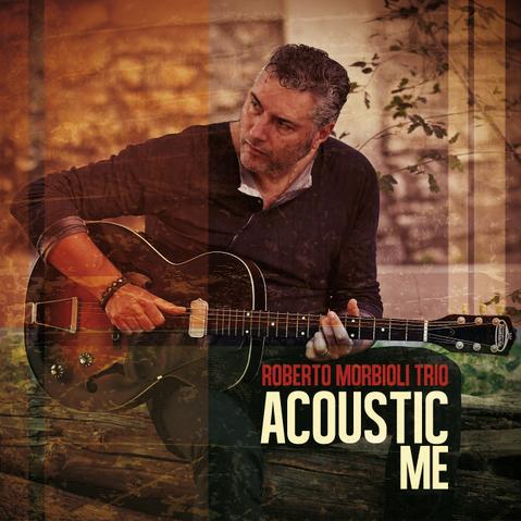 "Roberto Morbioli Trio ""Acoustic me"""