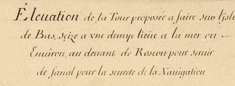 « Élévation de la tour proposée a faire sur l'isle de Bas, seize a une demye lieue  a la mer au environ au devant de Roscou pour servir de fanal pour la seureté de la navigation »