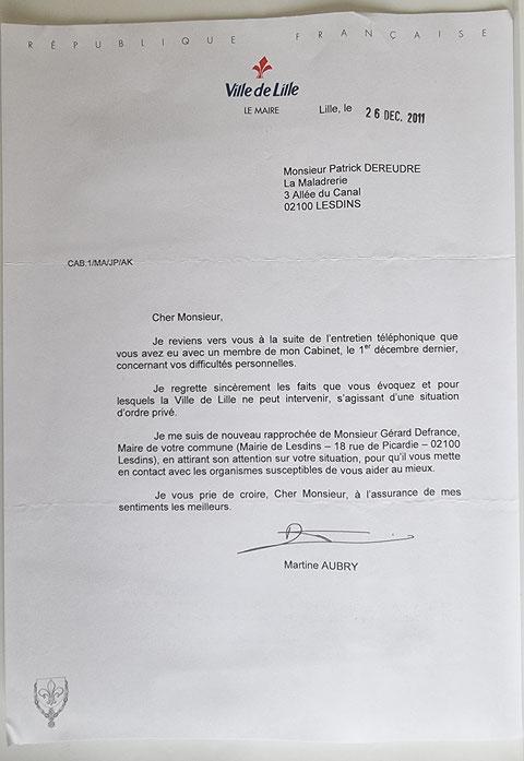 Le 26 décembre 2011, Madame Martine AUBRY m'adresse un courrier en réponse à toutes mes correspondances.     INACCEPTABLE  BORDERLINE    EXPERTISES JUDICIAIRES ENTRE COPAINS... www.jesuispatrick.fr www.jesuisvictime.fr