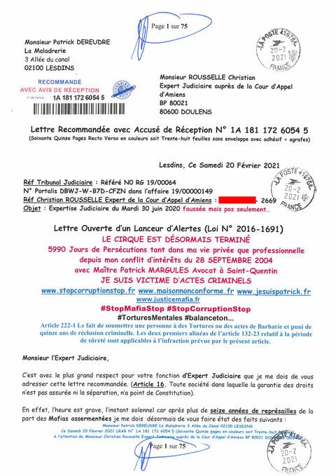 Page 1 Ma  Lettre Recommandée à Monsieur Christian ROUSSELLE Expert Judiciaire auprès de la Cour d'Appel d'Amiens Affaire MES CHERS VOISINS nos  www.jenesuispasunchien.fr www.jesuisvictime.fr www.jesuispatrick.fr PARJURE & CORRUPTION JUSTICE REPUBLIQUE