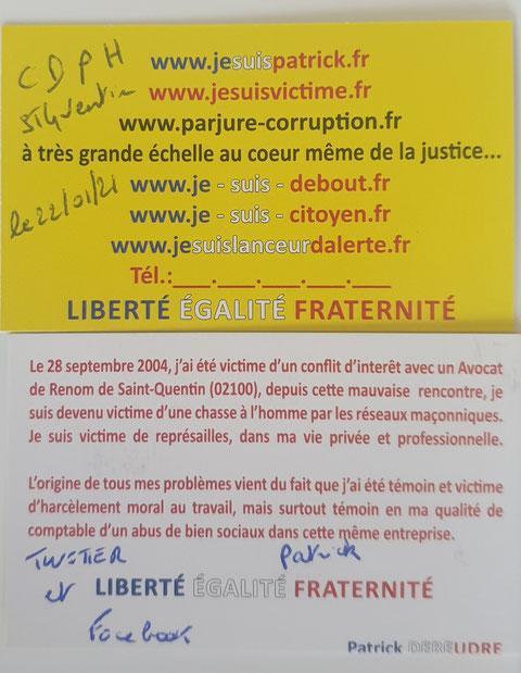 Le 22/01/ 2021 J'ai remis trois cartes de visites à la Présidente du Conseil des Prud'hommes ainsi qu'à la Greffière et d'un représentant Patronal EN PRECISANT QUE J'ETAIS VICTIME DE REPRESAILLES Conflit d'intérêts avec un Avocat. www.jesuispatrick.fr