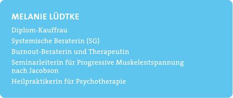 Melanie Lüdtke - Diplom-Kauffrau, Systemische Beraterin (SG), Burnout-Beraterin und Therapeutin, Seminarleiterin für Progressive Muskelentspannung nach Jacobson, Heilpraktikerin für Psychotherapie